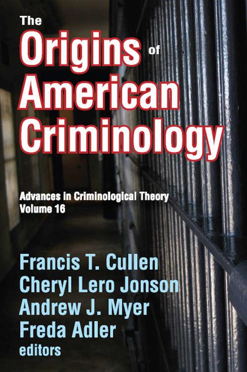 The Origins of American Criminology: Advances in Criminological Theory (Advances In Criminological Theory Ser. #16)