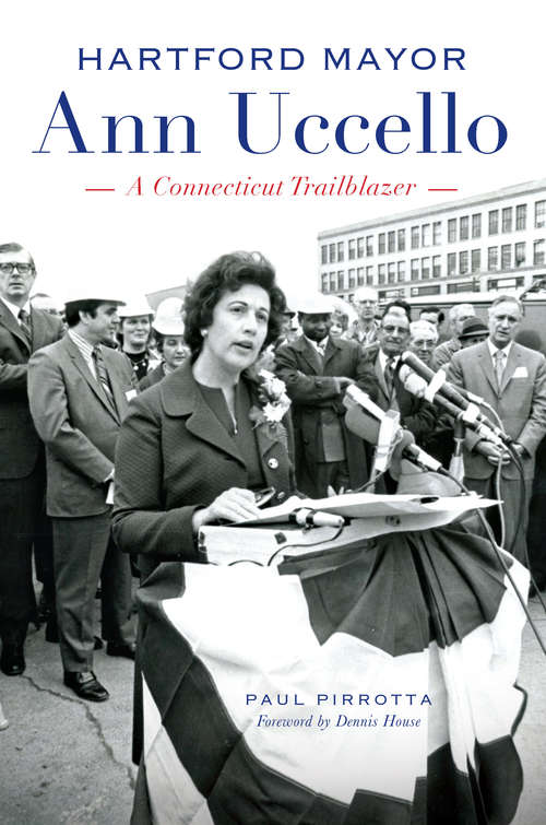 Hartford Mayor Ann Uccello: A Connecticut Trailblazer