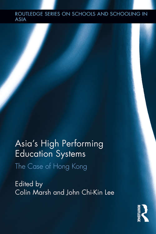 Asia's High Performing Education Systems: The Case of Hong Kong (Routledge Series on Schools and Schooling in Asia)
