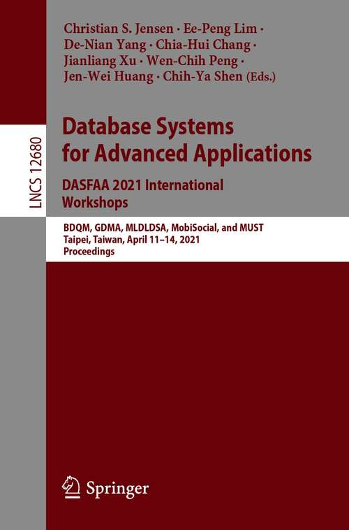 Database Systems for Advanced Applications. DASFAA 2021 International Workshops: BDQM, GDMA, MLDLDSA, MobiSocial, and MUST, Taipei, Taiwan, April 11–14, 2021, Proceedings (Lecture Notes in Computer Science #12680)