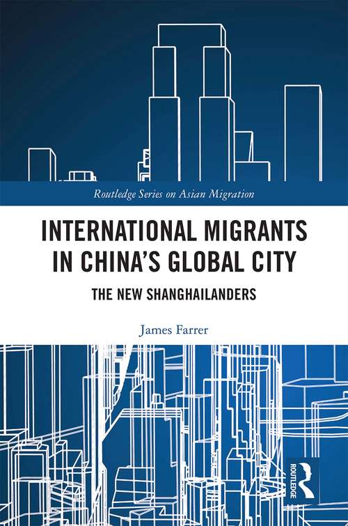 International Migrants in China's Global City: The New Shanghailanders (Routledge Series on Asian Migration)