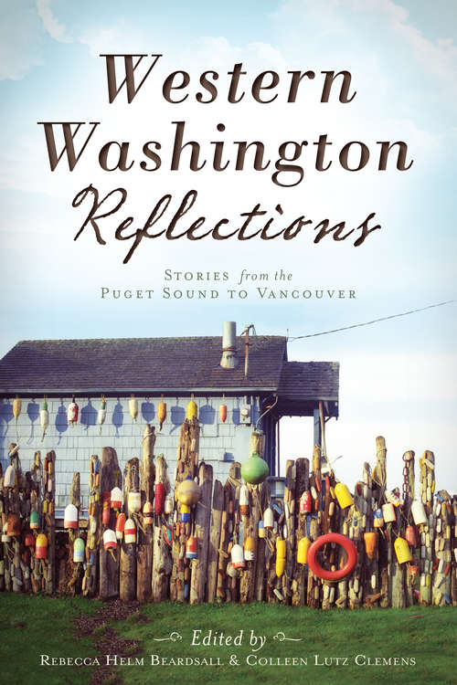 Western Washington Reflections: Stories from the Puget Sound to Vancouver