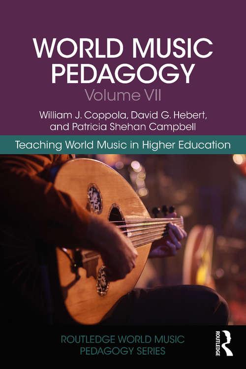 World Music Pedagogy, Volume VII: Teaching World Music in Higher Education (Routledge World Music Pedagogy Series)