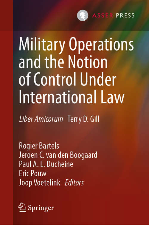 Military Operations and the Notion of Control Under International Law: Liber Amicorum Terry D. Gill