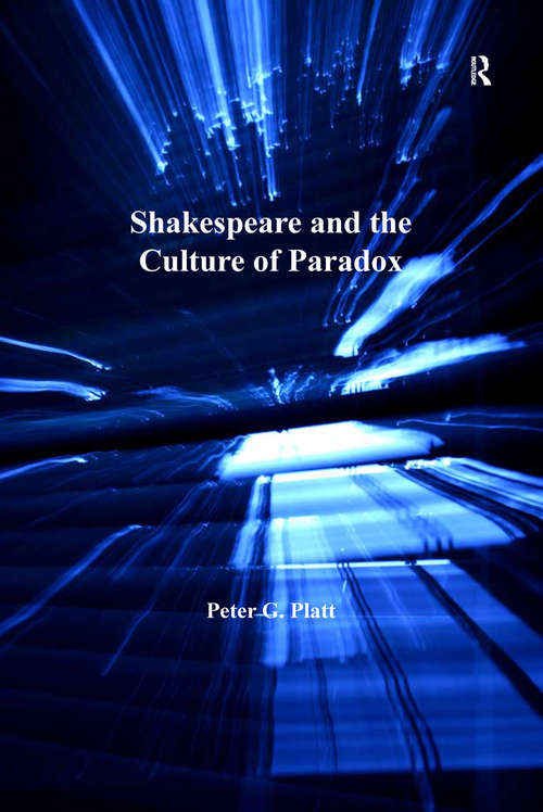 Shakespeare and the Culture of Paradox (Studies In Performance And Early Modern Drama Ser.)