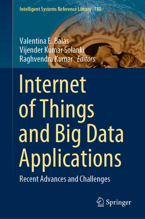 Internet of Things and Big Data Applications: Recent Advances and Challenges (Intelligent Systems Reference Library #180)
