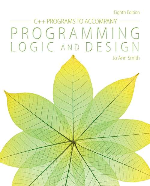 C++ Programs to Accompany Programming Logic and Design, Eighth Edition