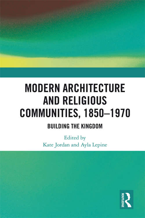 Modern Architecture and Religious Communities, 1850-1970: Building the Kingdom
