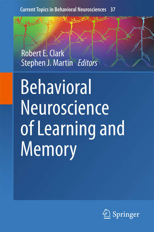 Behavioral Neuroscience of Learning and Memory (Current Topics In Behavioral Neurosciences Ser. #37)