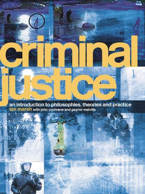 Criminal Justice: An Introduction to Philosophies, Theories and Practice