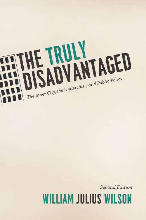 The Truly Disadvantaged: The Inner City, the Underclass, and Public Policy, Second Edition