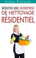 Débuter une entreprise de nettoyage résidentiel