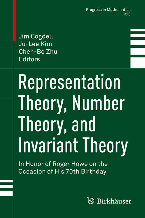 Representation Theory, Number Theory, and Invariant Theory: In Honor Of Roger Howe On The Occasion Of His 70th Birthday (Progress In Mathematics Ser. #323)