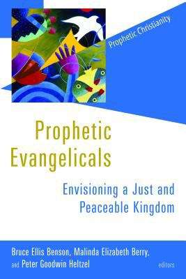 Prophetic Evangelicals: Envisioning a Just and Peaceable Kingdom (Prophetic Christianity Series)