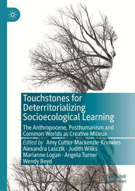 Touchstones for Deterritorializing Socioecological Learning: The Anthropocene, Posthumanism and Common Worlds as Creative Milieux
