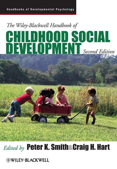 The Wiley-Blackwell Handbook of Childhood Social Development (Wiley Blackwell Handbooks Of Developmental Psychology Ser. #35)