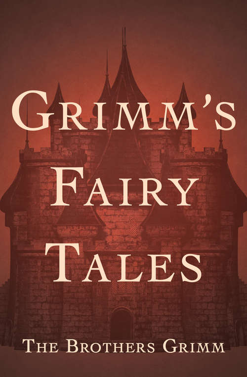 Grimm's Fairy Tales: Grimm's Fairy Tales: All 200 Tales And 10 Legends In A Single File, With Active Table Of Contents (Children's Classic Collections)