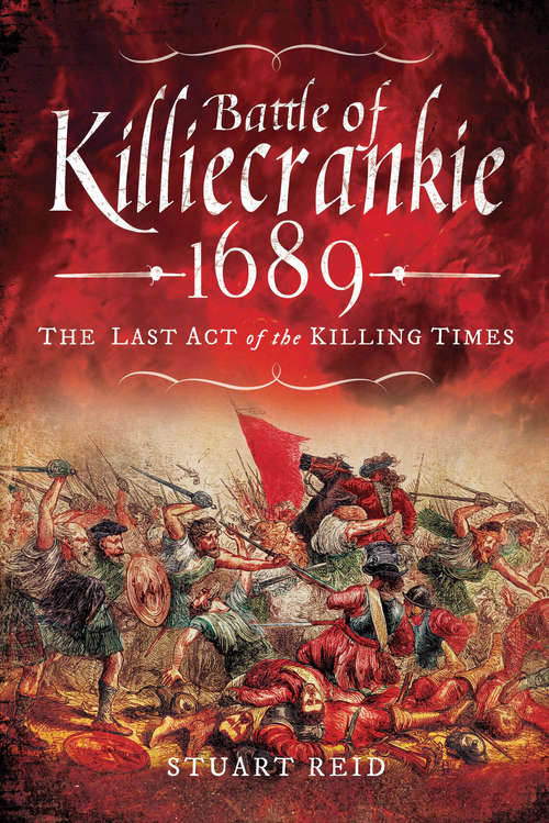 Battle of Killiecrankie, 1689: The Last Act of the Killing Times