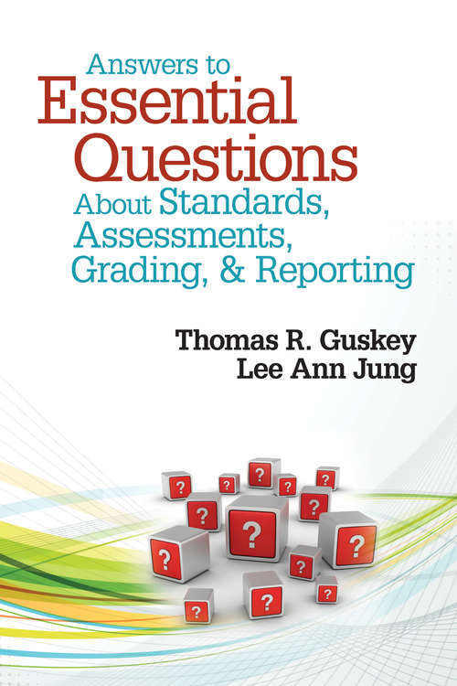 Answers to Essential Questions About Standards, Assessments, Grading, and Reporting