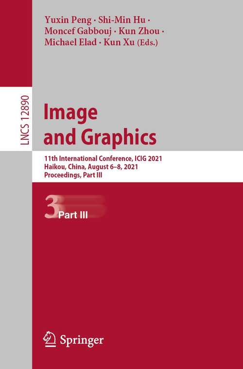 Image and Graphics: 11th International Conference, ICIG 2021, Haikou, China, August 6–8, 2021, Proceedings, Part III (Lecture Notes in Computer Science #12890)