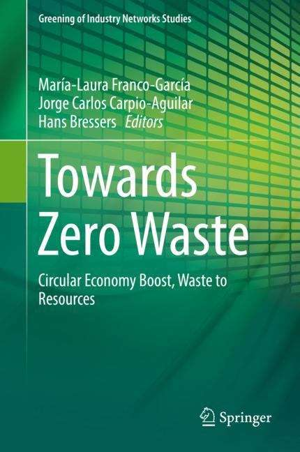 Towards Zero Waste: Circular Economy Boost, Waste To Resources (Greening of Industry Networks Studies #6)
