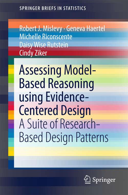 Assessing Model-Based Reasoning using Evidence- Centered Design: A Suite of Research-Based Design Patterns (SpringerBriefs in Statistics)