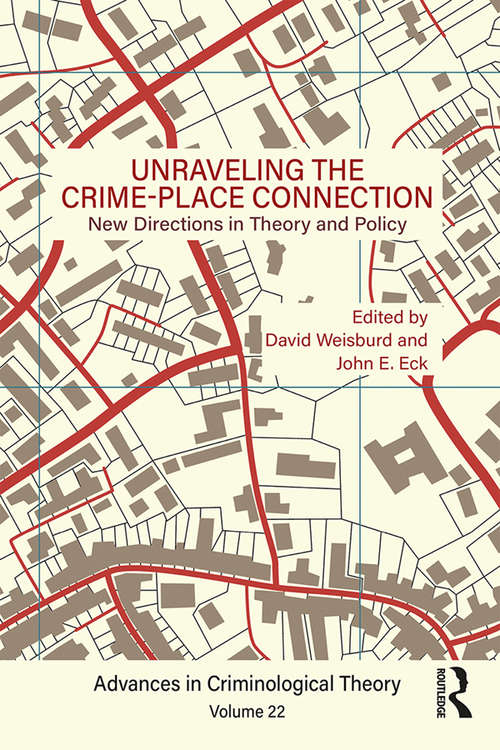 Unraveling the Crime-Place Connection, Volume 22: New Directions in Theory and Policy (Advances in Criminological Theory)