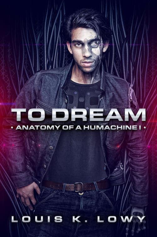 To Dream (Anatomy of a Humachine)