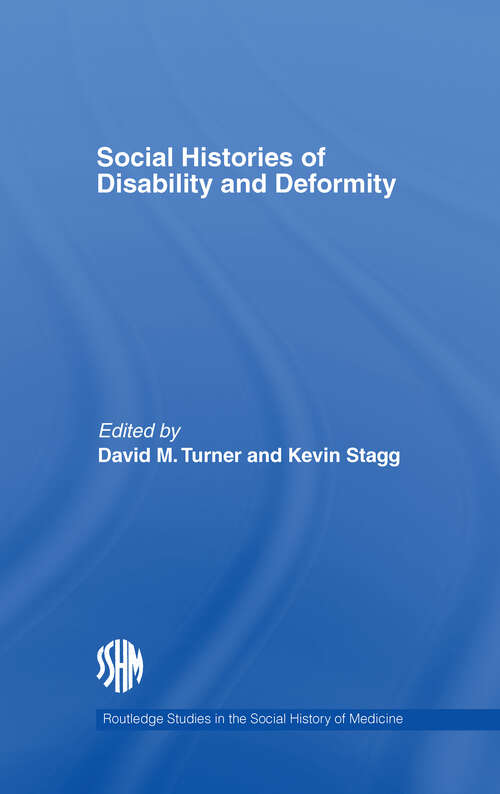 Social Histories of Disability and Deformity: Bodies, Images and Experiences (Routledge Studies in the Social History of Medicine)
