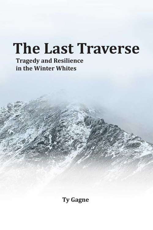 The Last Traverse: Tragedy And Resilience In The Winter Whites