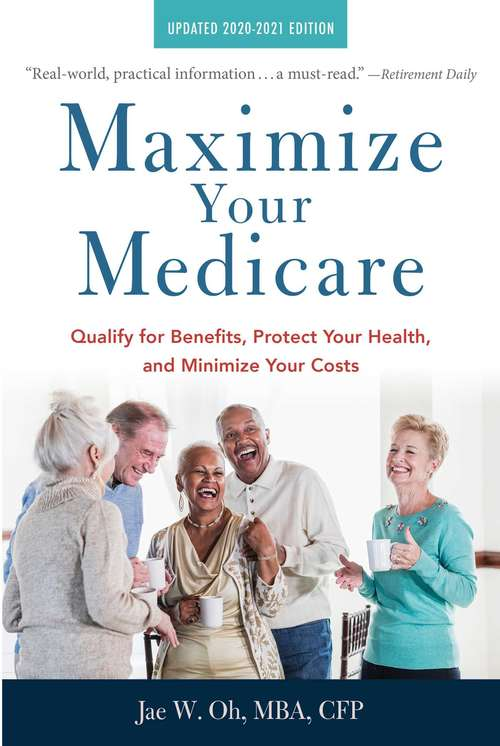 Maximize Your Medicare: Qualify for Benefits, Protect Your Health, and Minimize Your Costs