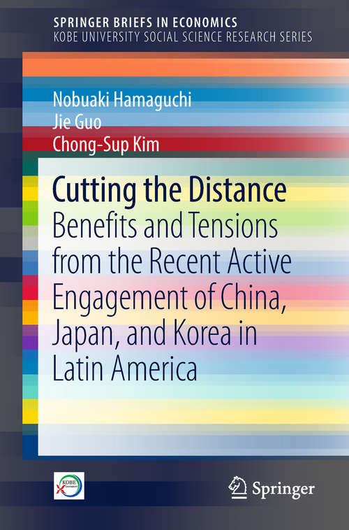 Cutting the Distance: Benefits and Tensions from the Recent Active Engagement of China, Japan, and Korea in Latin America (SpringerBriefs in Economics)
