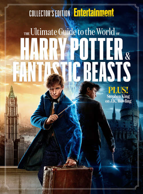 The Ultimate Guide to the World of Harry Potter & Fantastic Beasts (Entertainment Weekly Collector's Edition)