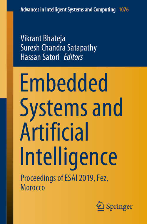 Embedded Systems and Artificial Intelligence: Proceedings Of Esai 2019, Fez, Morocco (Advances In Intelligent Systems And Computing Series #1076)