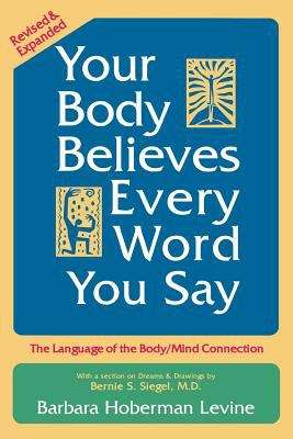 Your Body Believes Every Word You Say: The Language of the Body/mind Connection