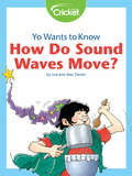 Yo Wants to Know: How Do Sound Waves Move?