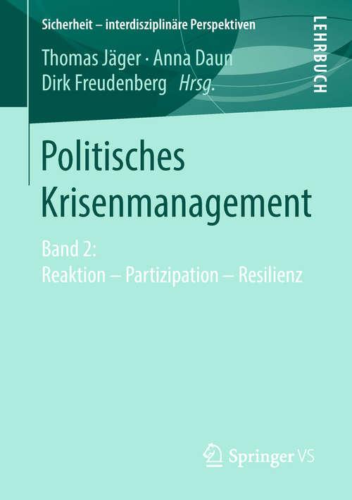 Politisches Krisenmanagement: Wissen - Wahrnehmung - Kommunikation (Sicherheit - Interdisziplinäre Perspektiven Ser.)