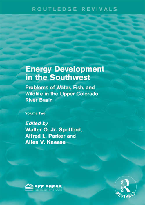 Energy Development in the Southwest: Problems of Water, Fish, and Wildlife in the Upper Colorado River Basin (Routledge Revivals)