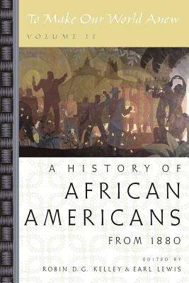 To Make Our World Anew: A History Of African Americans Since 1880