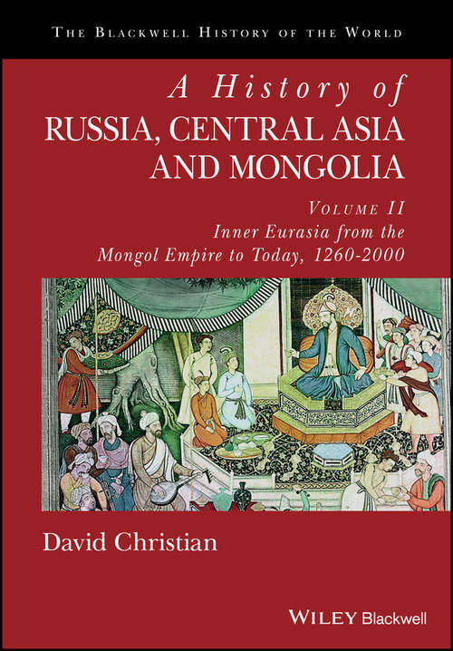 A History of Russia, Central Asia and Mongolia, Volume II: Inner Eurasia from the Mongol Empire to Today, 1260 - 2000 (Blackwell History of the World #Vol. I)