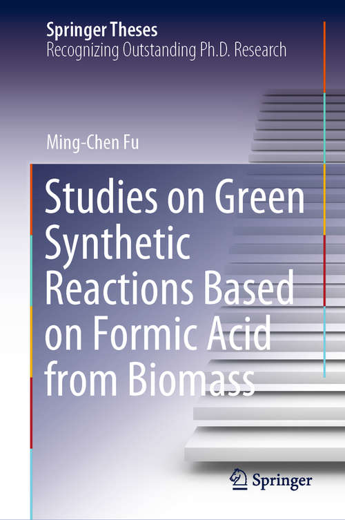 Studies on Green Synthetic Reactions Based on Formic Acid from Biomass (Springer Theses)