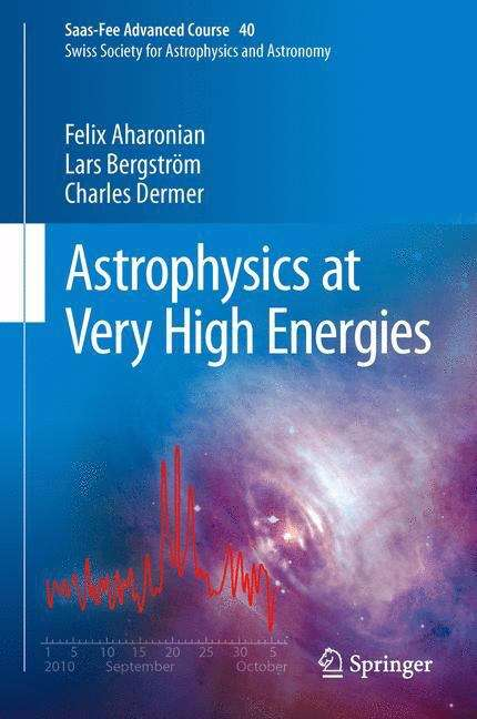 Astrophysics at Very High Energies: Saas-Fee Advanced Course 40. Swiss Society for Astrophysics and Astronomy (Saas-Fee Advanced Course #40)