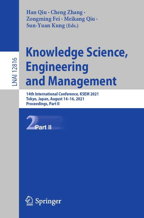 Knowledge Science, Engineering and Management: 14th International Conference, KSEM 2021, Tokyo, Japan, August 14–16, 2021, Proceedings, Part II (Lecture Notes in Computer Science #12816)