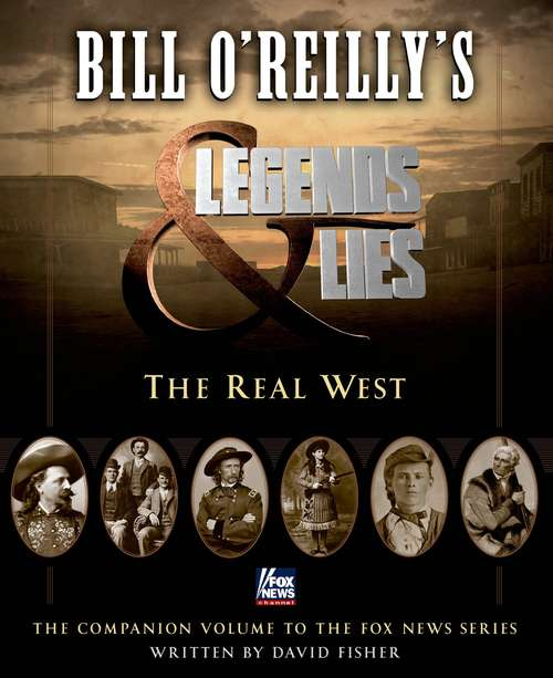 Bill O'Reilly's Legends and Lies: The Real West (Bill O'reilly's Legends And Lies Ser.)