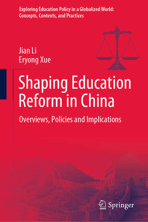Shaping Education Reform in China: Overviews, Policies and Implications (Exploring Education Policy in a Globalized World: Concepts, Contexts, and Practices)