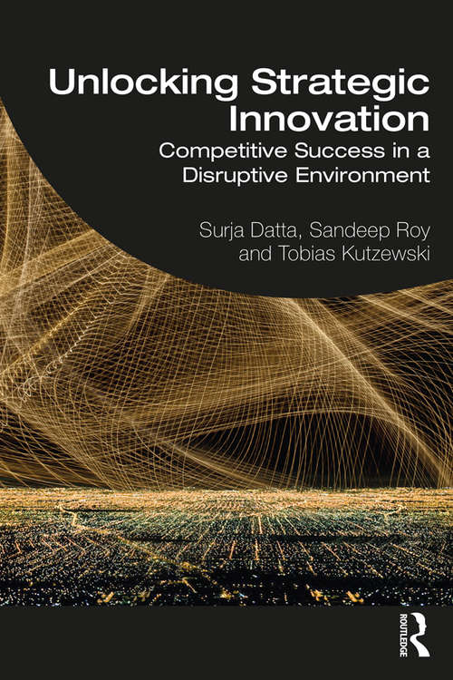 Unlocking Strategic Innovation: Competitive Success in a Disruptive Environment