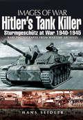Hitler's Tank Killer: Sturmgeschütz at War, 1940–1945