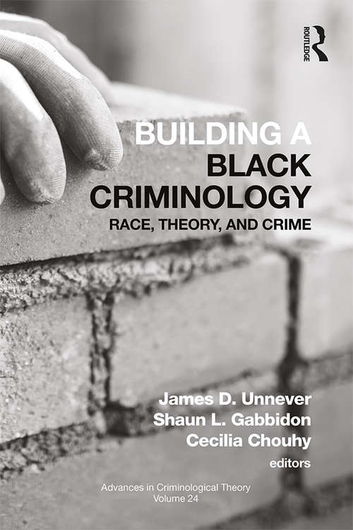Building a Black Criminology, Volume 24: Race, Theory, and Crime (Advances in Criminological Theory)