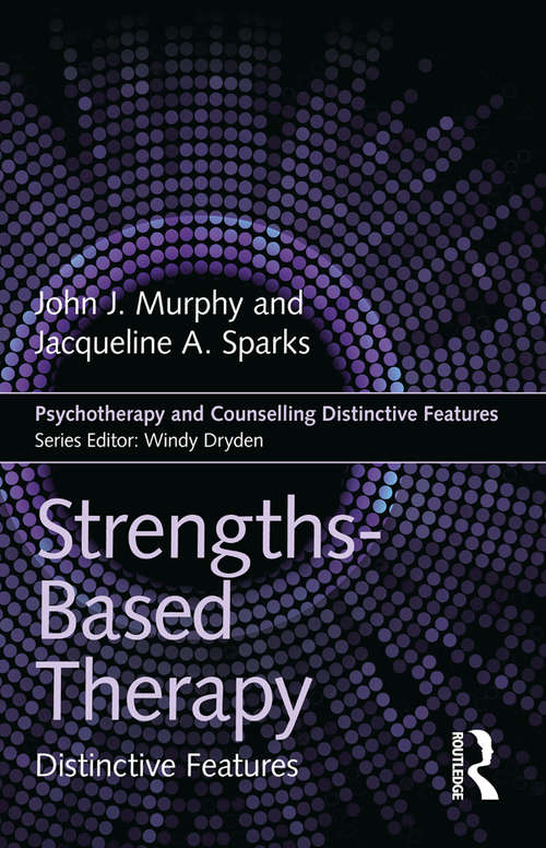 Strengths-based Therapy: Distinctive Features (Psychotherapy and Counselling Distinctive Features)
