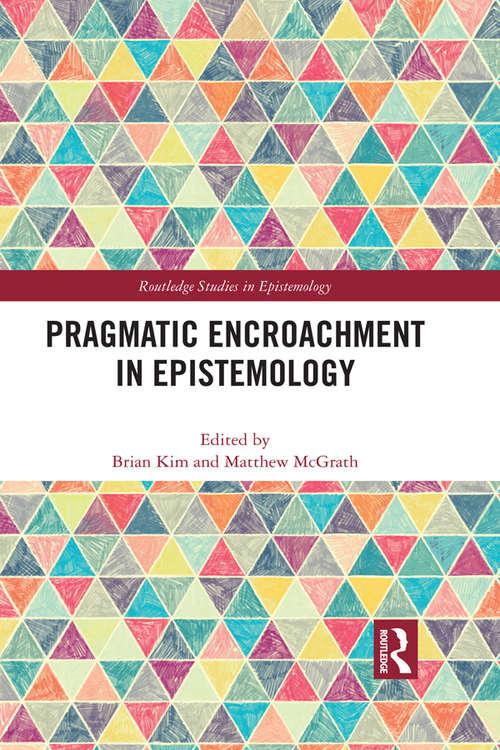 Pragmatic Encroachment in Epistemology (Routledge Studies in Epistemology)